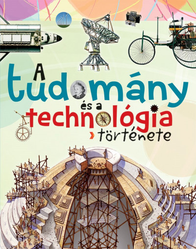 A tudomány és a technológia története - Giorgio Bergamino - Gianni Palitta
